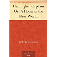 The English Orphans Or, A Home in the New World