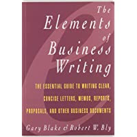The Elements of Business Writing: A Guide to Writing Clear, Concise Letters, Memos, Reports, Proposals, and Other Business Documents