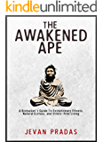 The Awakened Ape: A Biohacker's Guide to Evolutionary Fitness, Natural Ecstasy, and Stress-Free Living (English Edition)