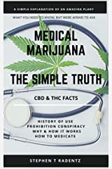 MEDICAL MARIJUANA THE SIMPLE TRUTH: A simple explanation of an amazing plant Kindle Edition