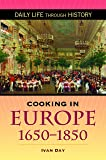 Cooking in Europe 1650-1850 (Greenwood Press Daily Life Through History Series) (The Greenwood Press Daily Life Through History Series: Cooking Up History)