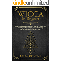 Wicca for Beginners: A Step by Step Guide to Begin Your Path in Your Personal Craft. Herbal Rituals, Wiccan Beliefs, Witchcraft Philosophy and Practical Magic for Everyday Living (English Edition)
