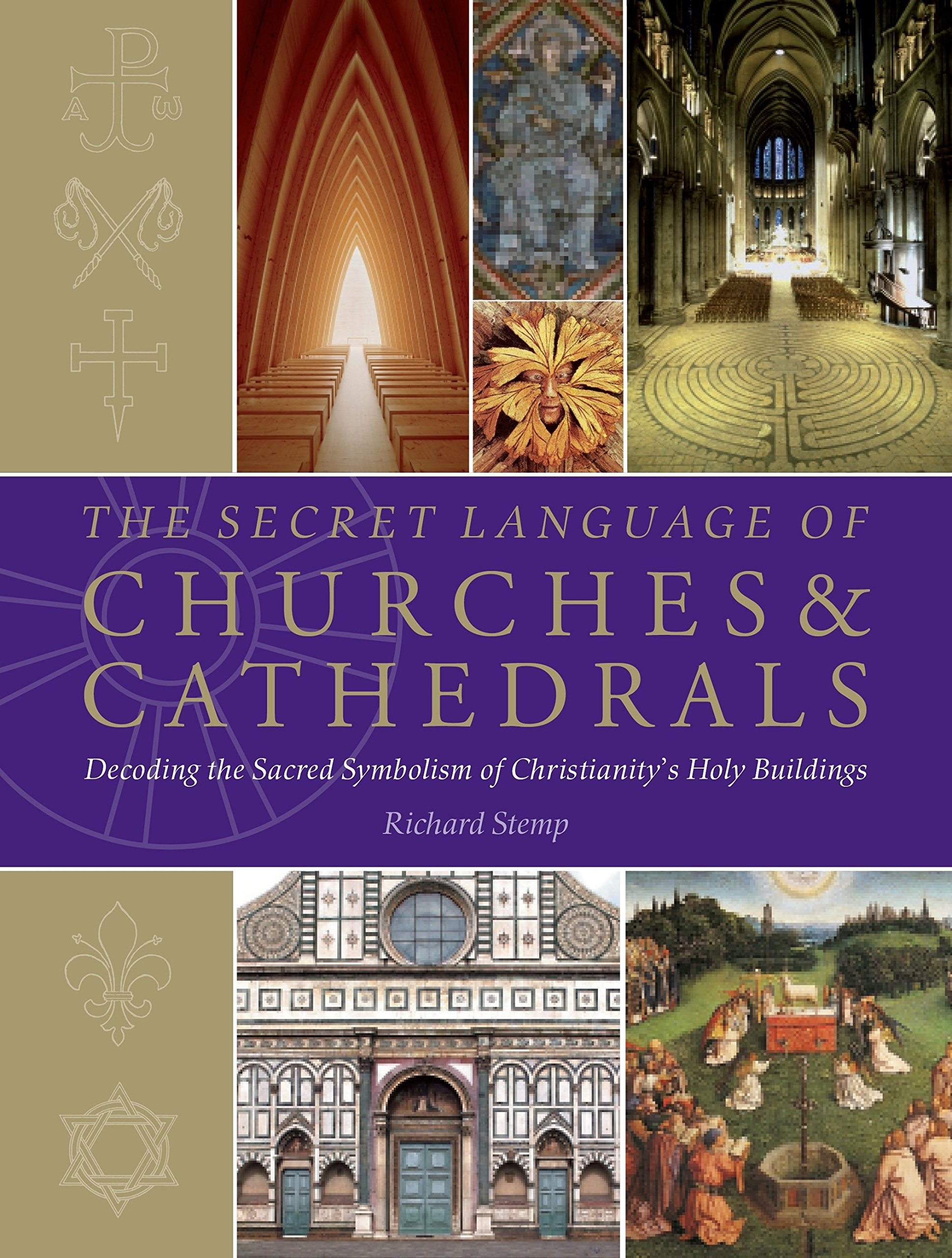 The Secret Language of Churches & Cathedrals: Decoding the Sacred Symbolism of Christianity's Holy Building by Watkins Publishing