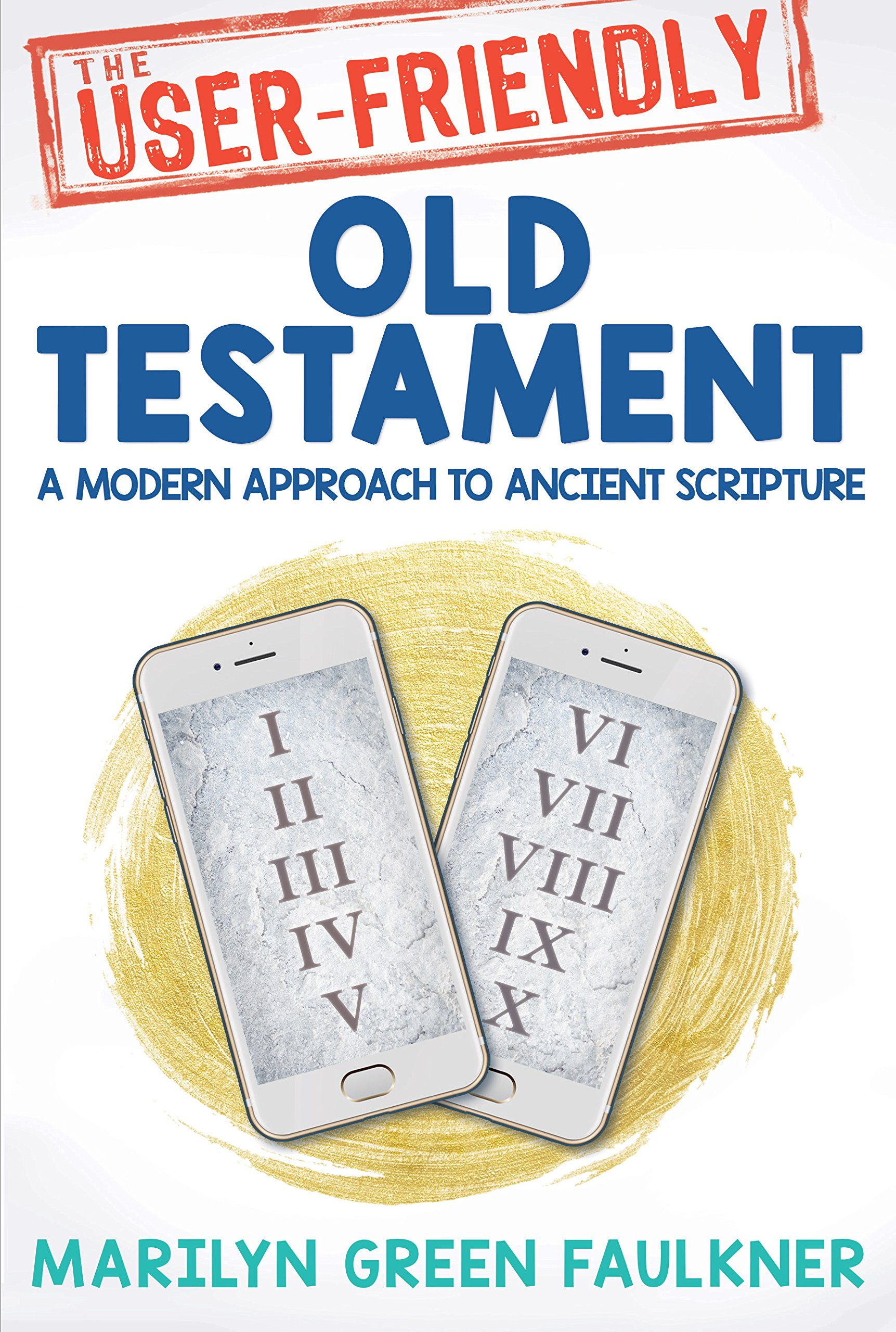 The User Friendly Old Testament A Modern Approach To Ancient