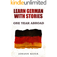 Learn German with stories - One Year Abroad: Improve your reading skills the fun way and boost your vocabulary with real German stories (English Edition)