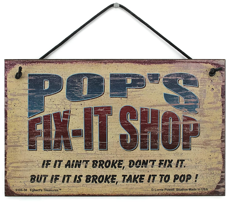 5x8 Fix-It Shop Sign Saying POPS FIX-IT SHOP If it aint broke Decorative Fun Universal Household Signs from Egberts Treasures don/'t fix it But if it is broke Egbert/'s Treasures 5106-58 But if it is broke dont fix it take it to POP