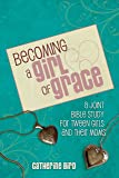 Becoming a Girl of Grace: A Bible Study for Tween Girls & Their Moms