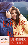 Southern Roads: Baby, Be Mine? (Kindle Worlds Novella)