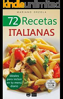 72 RECETAS ITALIANAS: Ideales para incluir en tu menú diario (Colección Cocina Fácil &