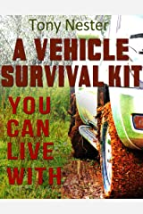 A Vehicle Survival Kit You Can Live With (Practical Survival Series Book 9) Kindle Edition