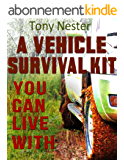 A Vehicle Survival Kit You Can Live With (Practical Survival Series Book 9) (English Edition)