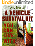A Vehicle Survival Kit You Can Live With (Practical Survival Series Book 9)