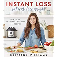 Instant Loss: Eat Real, Lose Weight: How I Lost 125 Pounds - Includes 100+ Recipes
