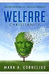 Welfare Christianity: Jacob Thinking vs. Joshua Thinking Kindle Edition