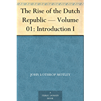 The Rise of the Dutch Republic — Volume 01: Introduction I (English Edition)