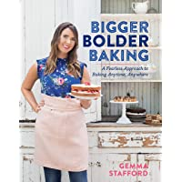 Bigger Bolder Baking: A Fearless Approach to Baking Anytime, Anywhere