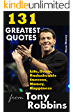 131 Greatest Quotes from Tony Robbins: Life, Goals, Unshakeable Success, Money, Happiness (Success and Life Lessons from Famous People Book 2)