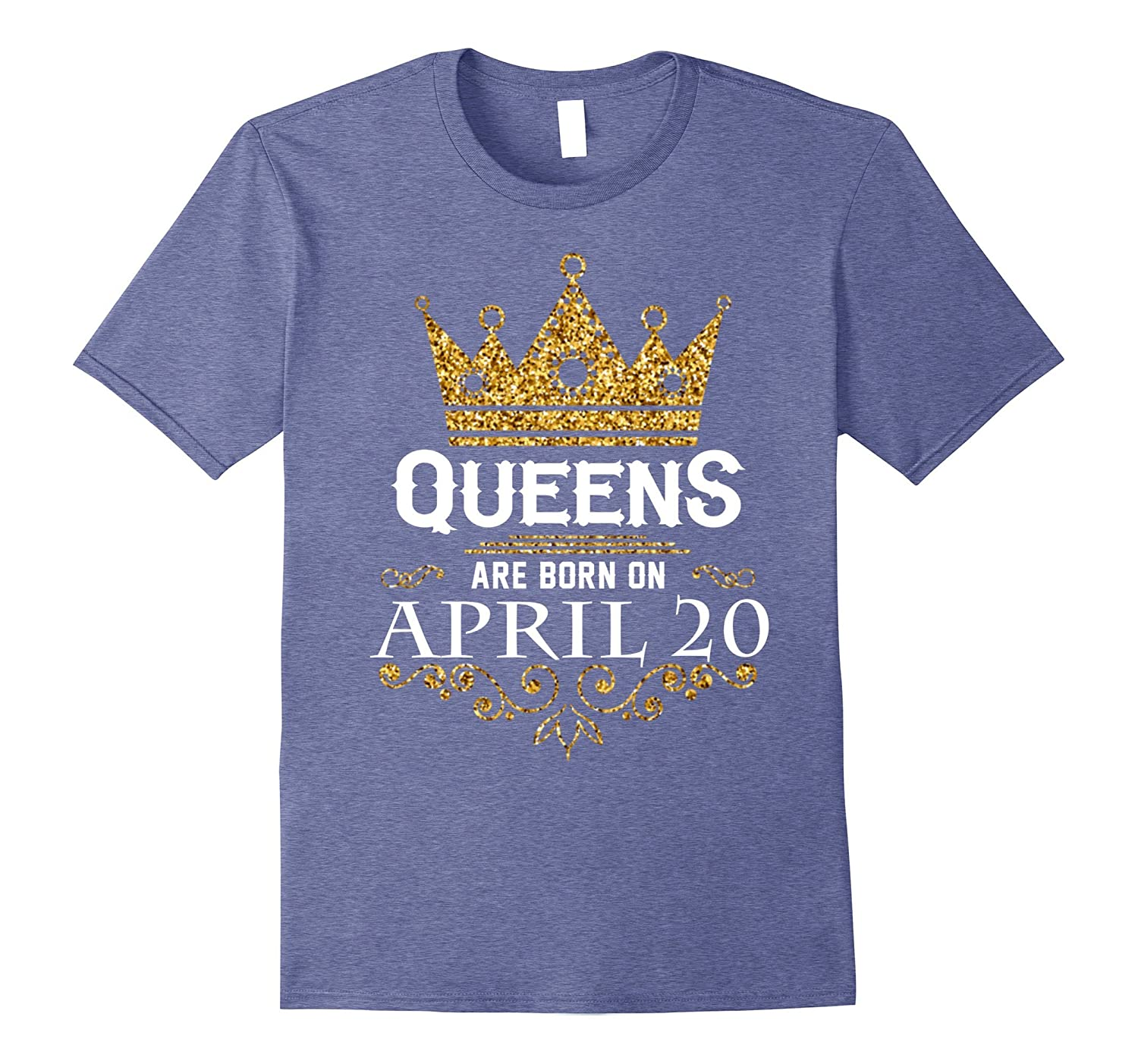 ace1d045 Queens Are Born On April 20 – Birthday T-Shirt-BN – Banazatee