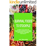 100 Non Perishable SuperFoods With Long Shelf Life Proven To Maximize Your Health - Survival Foods To Stockpile: Ultimate Foo