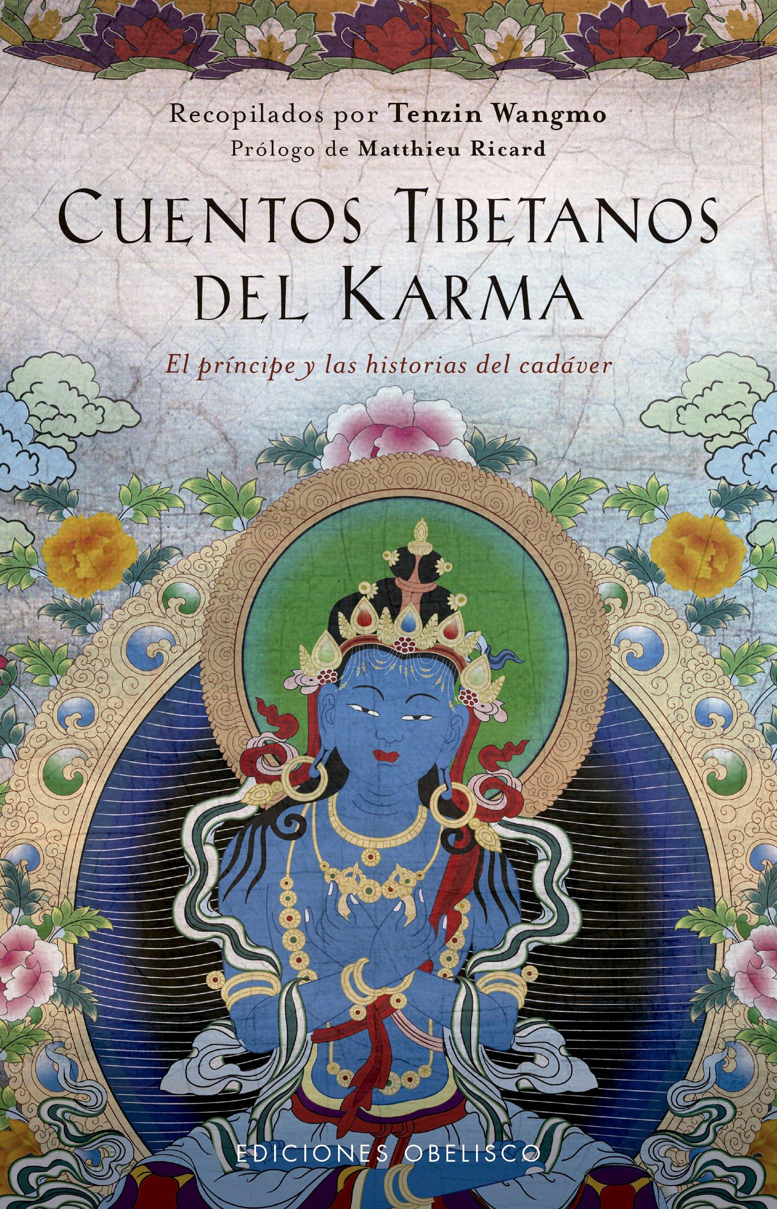 Cuentos tibetanos del karma (ESPIRITUALIDAD Y VIDA INTERIOR) Tapa dura – 10 abr 2018 Tenzin Wangmo OBELS|#Obelisco 8491113274 Buddhism