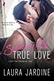 Seducing His True Love (Small Town Temptations)
