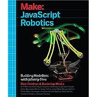 Make: JavaScript Robotics: Building NodeBots with Johnny-Five, Raspberry