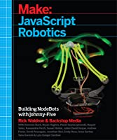 Make: JavaScript Robotics: Building NodeBots With