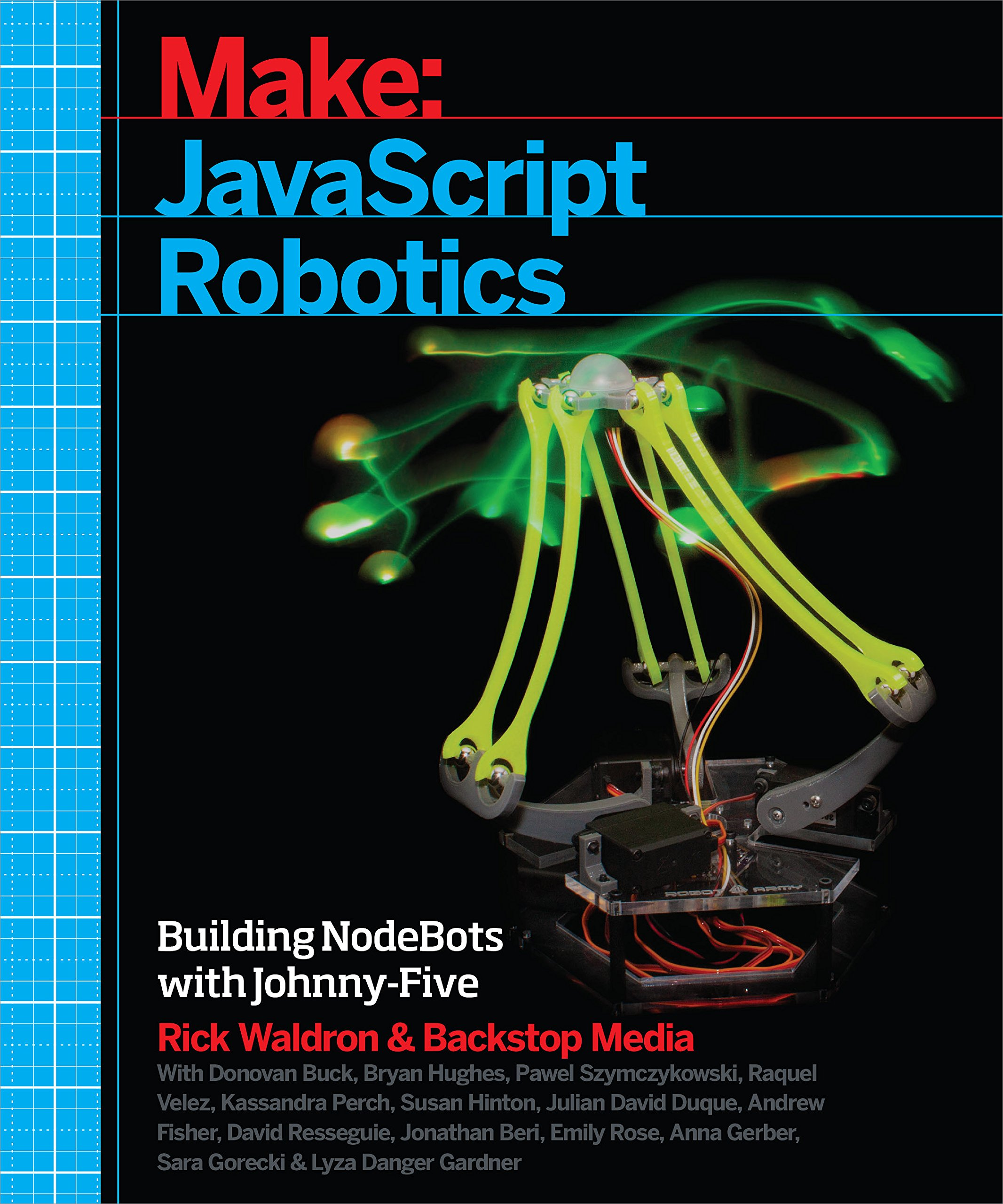 JavaScript Robotics: Building NodeBots with Johnny-Five, Raspberry Pi, Arduino, and BeagleBone (Make) by Maker Media Inc
