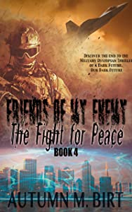 The Fight for Peace: Military Dystopian Thriller (Friends of my Enemy Book 4)