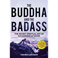 The Buddha and the Badass: The Secret Spiritual Art of Succeeding at Work