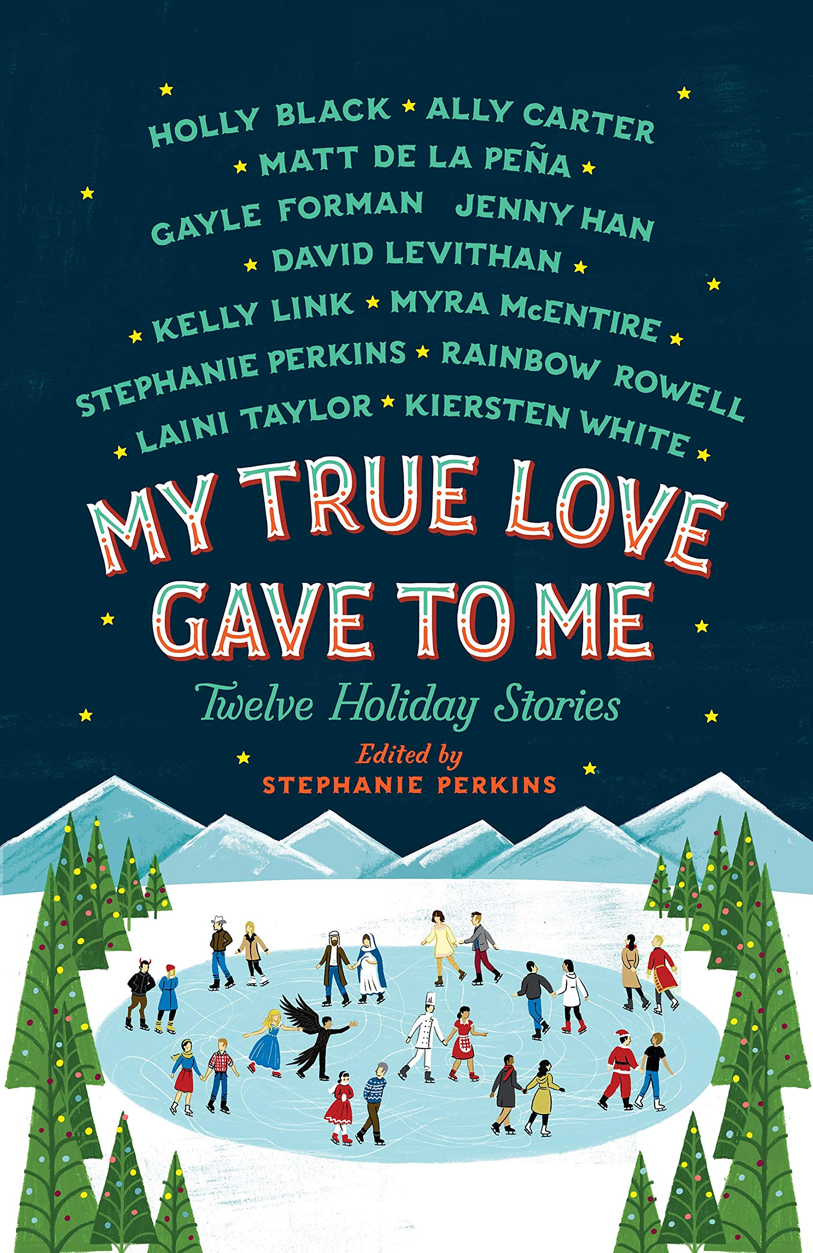 Amazon.com: My True Love Gave to Me: Twelve Holiday Stories  (9781250059314): Perkins, Stephanie, Black, Holly, Carter, Ally, de la  Pena, Mathew, Forman, Gayle, Han, Jenny, Levithan, David, Link, Kelly,  McEntire, Myra, Rowell,