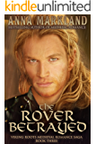 The Rover Betrayed: Viking Roots Medieval Romance Saga Book Three