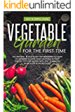 VEGETABLE GARDEN FOR THE FIRST TIME: THE PRACTICAL & SIMPLE GUIDE FOR BEGINNERS TO GROW & COOKVEGETABLES
