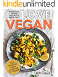 Love Vegan: The Ultimate Indian Cookbook: Easy Plant Based Recipes Anyone Can Cook | Includes a Bonus Gift Inside Each Copy!