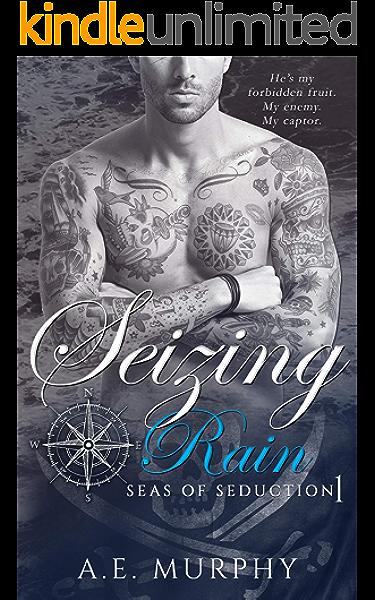 Seizing Rain Seas Of Seduction Book 1 Kindle Edition By Murphy A E Literature Fiction Kindle Ebooks Amazon Com