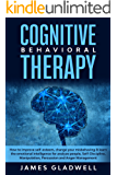 Cognitive Behavioral Therapy: How to Improve self-esteem, change your misbehaving & learn the emotional intelligence for analyze people, Self-Discipline, ... Development & Success NLP Book 2)