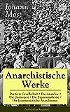 Anarchistische Werke: Die freie Gesellschaft + Die Anarchie + Die Gottespest + Die Eigentumsbestie + Der kommunistische Anarchismus (Vollständige Ausgaben): ... Anarchiste + Antireligiöse Schriften