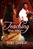 Teaching Miss Julia (Alpha Male/Virgin Erotic Romance)