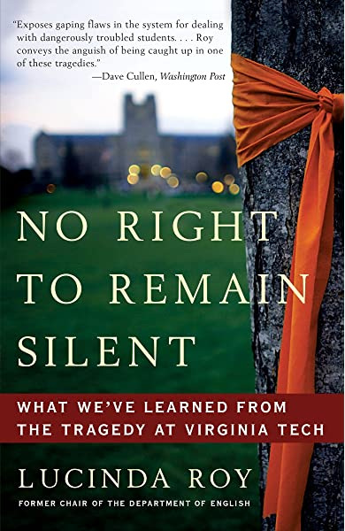 Amazon Com No Right To Remain Silent What We Ve Learned From The Tragedy At Virginia Tech 9780307587701 Roy Lucinda Books