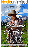 The Billionaire Cowboy Needs A Nanny : A Clean Romance (Western Billionaire Ranchers Book 2)
