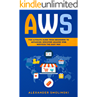 AWS: The Ultimate Guide from Beginners to Advanced.  Discover AMAZON WEB SERVICES the Easy Way (English Edition)
