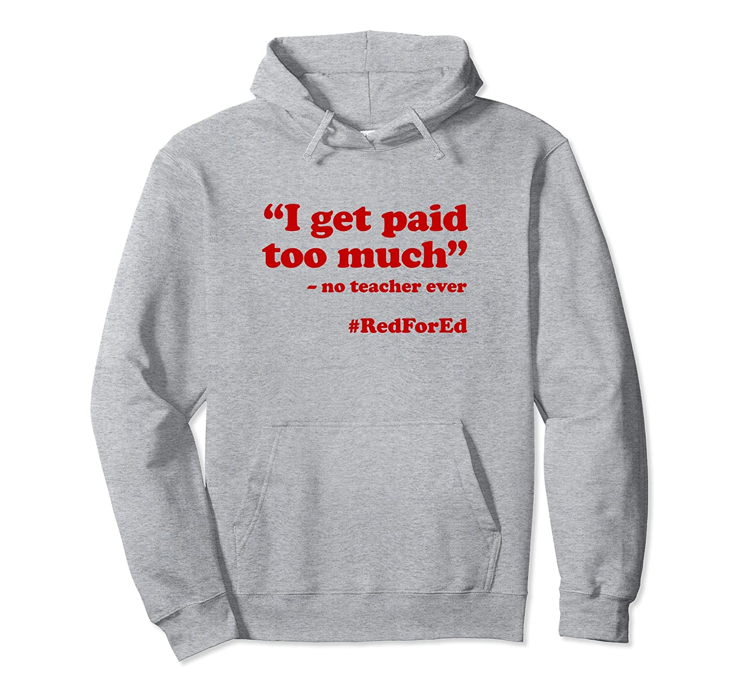 I Get Paid Too Much Said No Teacher Ever Hoodie Red For Ed-anz