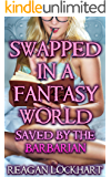 Swapped in a Fantasy World: Saved by the Barbarian (Gender Swap Hero Book 1)