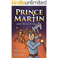 Prince Martin and the Last Centaur: A Tale of Two Brothers, a Courageous Kid, and the Duel for the Desert (The Prince Martin Epic Series Book 5)