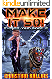 Make it So!: A Space Opera Adventure (Far Beyond Book 2)