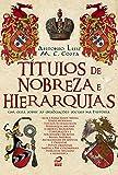 Títulos de Nobreza e Hierarquias. Um Guia Sobre as Graduações Sociais na História