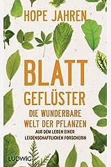 Blattgeflüster: Die wunderbare Welt der Pflanzen. Aus dem Leben einer leidenschaftlichen Forscherin (German Edition) Kindle Edition