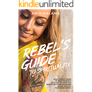 Rebel's Guide to Spirituality: What Does it Mean to Find Yourself as a Lost 20 Year Old - Spirituality for Badasses…