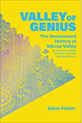 Valley of Genius: The Uncensored History of Silicon Valley (As Told by the Hackers, Founders, and Freaks Who Made It Boom) Kindle Edition