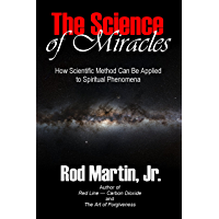 The Science of Miracles: How Scientific Method Can Be Applied to Spiritual Phenomena